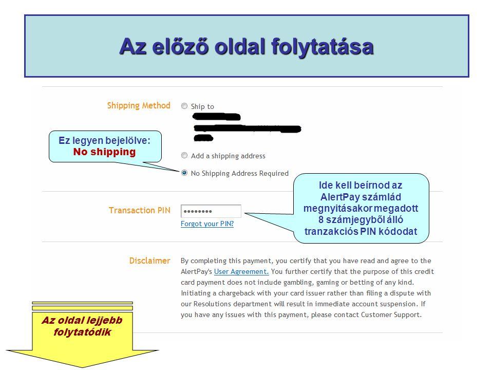 Az előző oldal folytatása Ide kell beírnod az AlertPay számlád megnyitásakor megadott 8 számjegyből álló tranzakciós PIN kódodat Ez legyen bejelölve: No shipping Az oldal lejjebb folytatódik