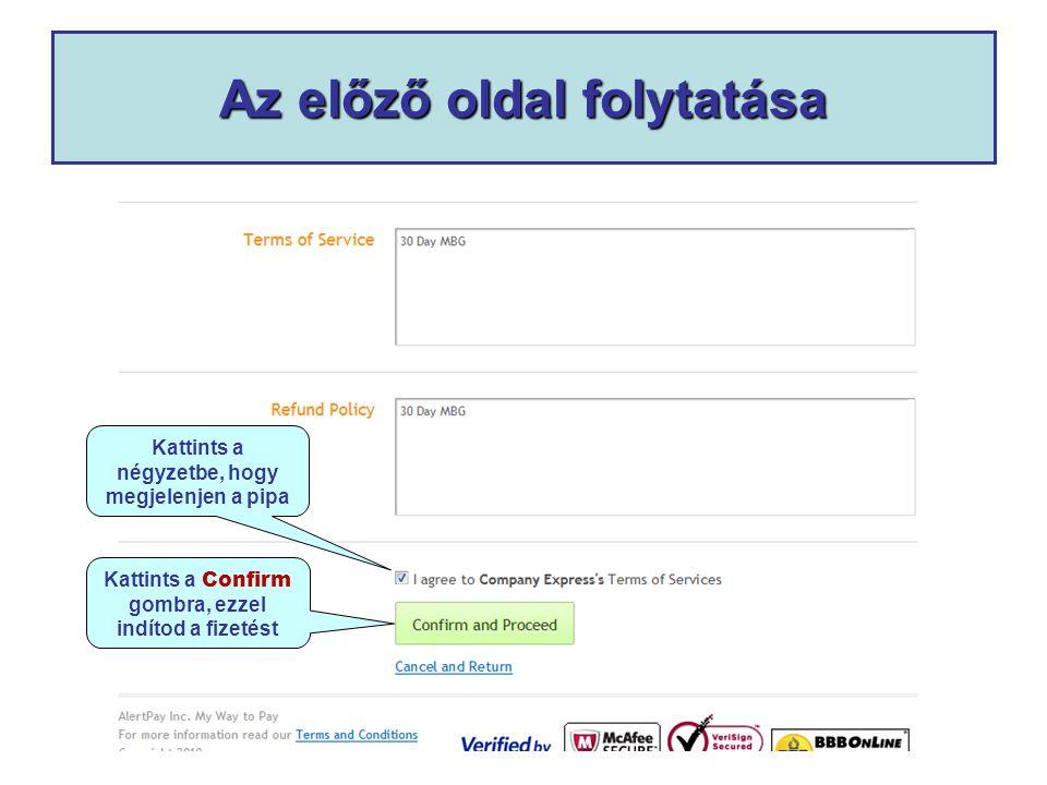 Az előző oldal folytatása Kattints a négyzetbe, hogy megjelenjen a pipa Kattints a Confirm gombra, ezzel indítod a fizetést