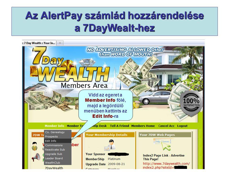Az AlertPay számlád hozzárendelése a 7DayWealt-hez Vidd az egeret a Member Info fölé, majd a legördülő menüben kattints az Edit Info -ra
