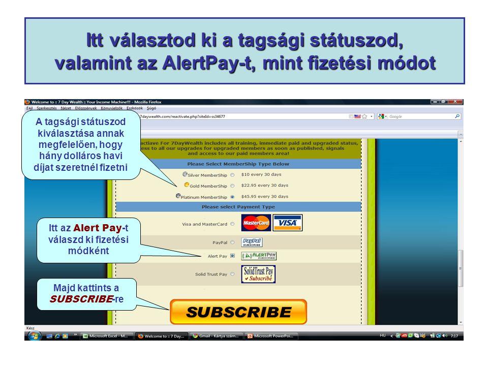 Itt választod ki a tagsági státuszod, valamint az AlertPay-t, mint fizetési módot A tagsági státuszod kiválasztása annak megfelelően, hogy hány dolláros havi díjat szeretnél fizetni Itt az Alert Pay -t válaszd ki fizetési módként Majd kattints a SUBSCRIBE -re