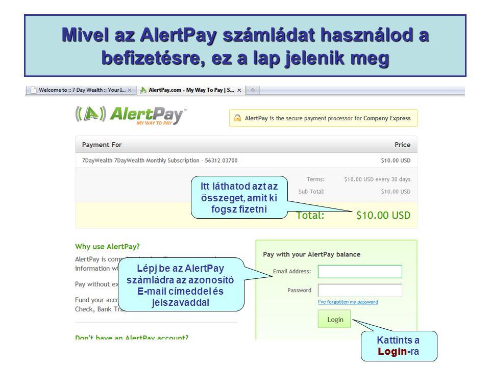 Mivel az AlertPay számládat használod a befizetésre, ez a lap jelenik meg Lépj be az AlertPay számládra az azonosító E-mail címeddel és jelszavaddal Kattints a Login -ra Itt láthatod azt az összeget, amit ki fogsz fizetni