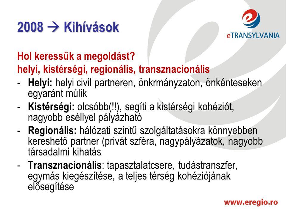 2008  Kihívások Hol keressük a megoldást? helyi, kistérségi, regionális, transznacionális - Helyi: helyi civil partneren, önkrmányzaton, önkénteseken