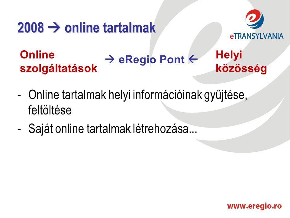 2008  online tartalmak -Online tartalmak helyi információinak gyűjtése, feltöltése -Saját online tartalmak létrehozása...