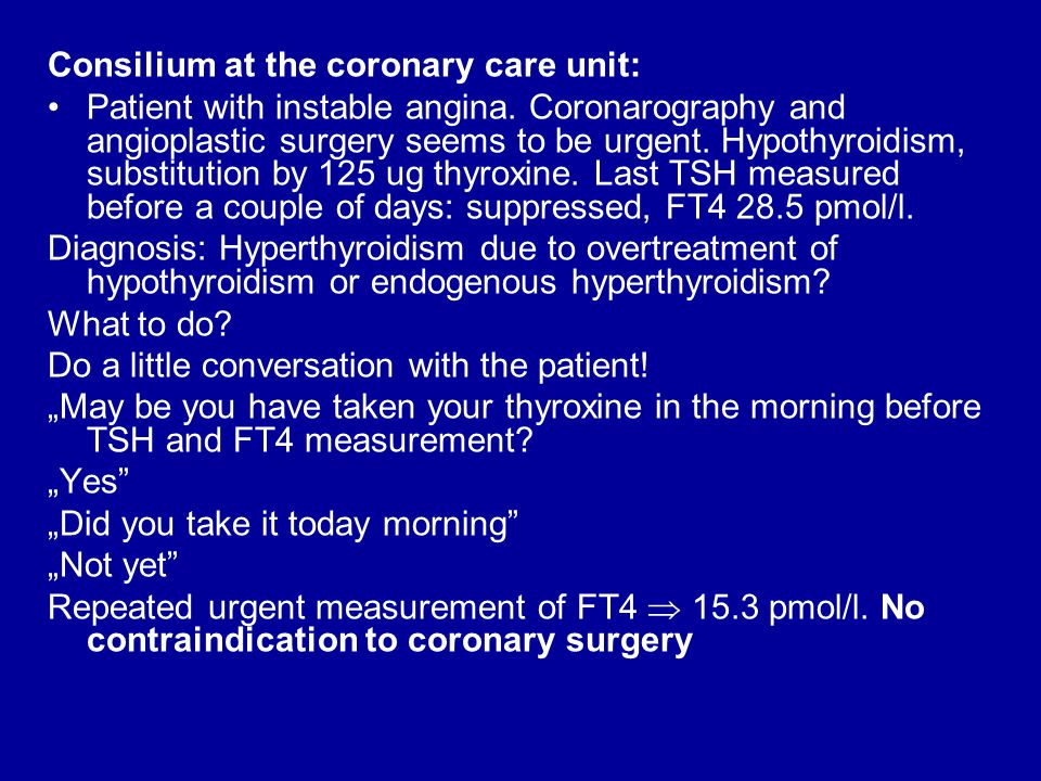 Consilium at the coronary care unit: •Patient with instable angina.