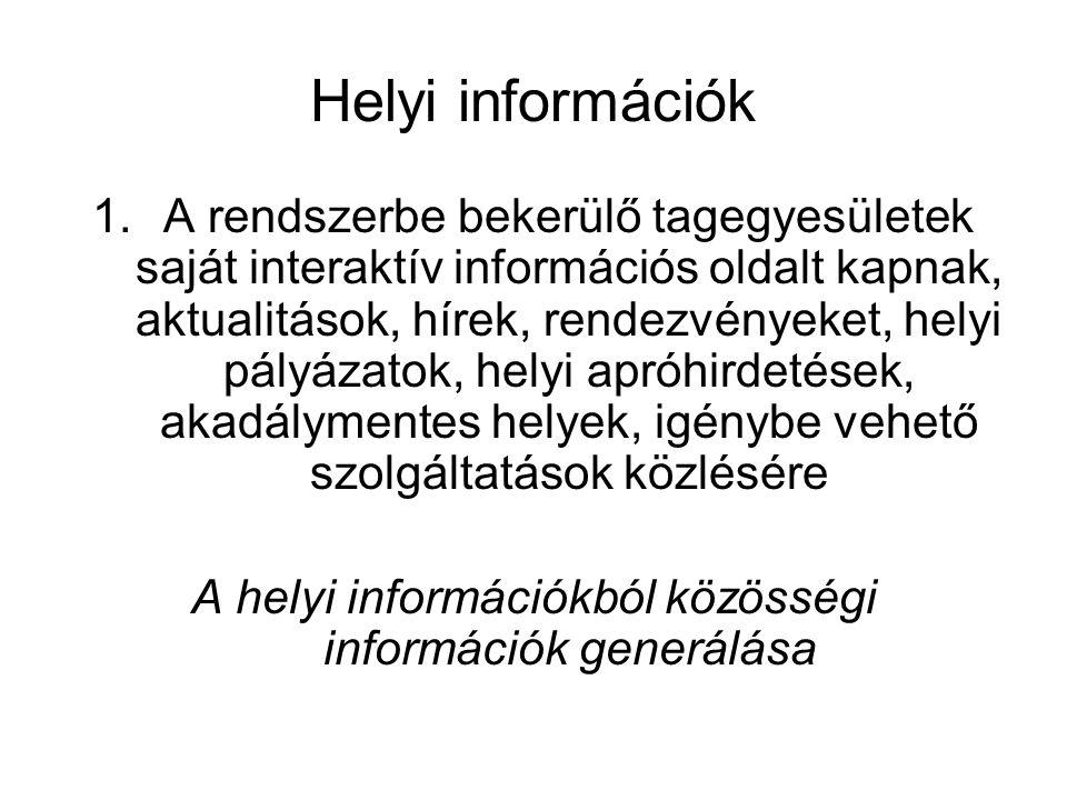 Helyi információk 1.A rendszerbe bekerülő tagegyesületek saját interaktív információs oldalt kapnak, aktualitások, hírek, rendezvényeket, helyi pályázatok, helyi apróhirdetések, akadálymentes helyek, igénybe vehető szolgáltatások közlésére A helyi információkból közösségi információk generálása