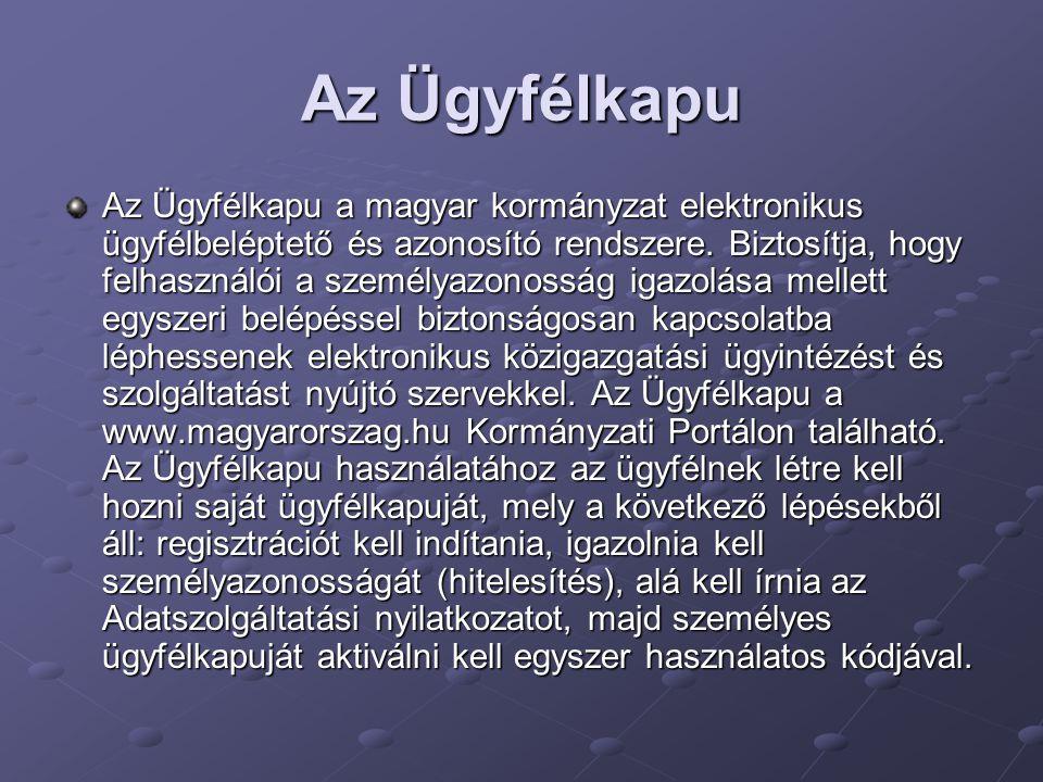 Az Ügyfélkapu Az Ügyfélkapu a magyar kormányzat elektronikus ügyfélbeléptető és azonosító rendszere. Biztosítja, hogy felhasználói a személyazonosság