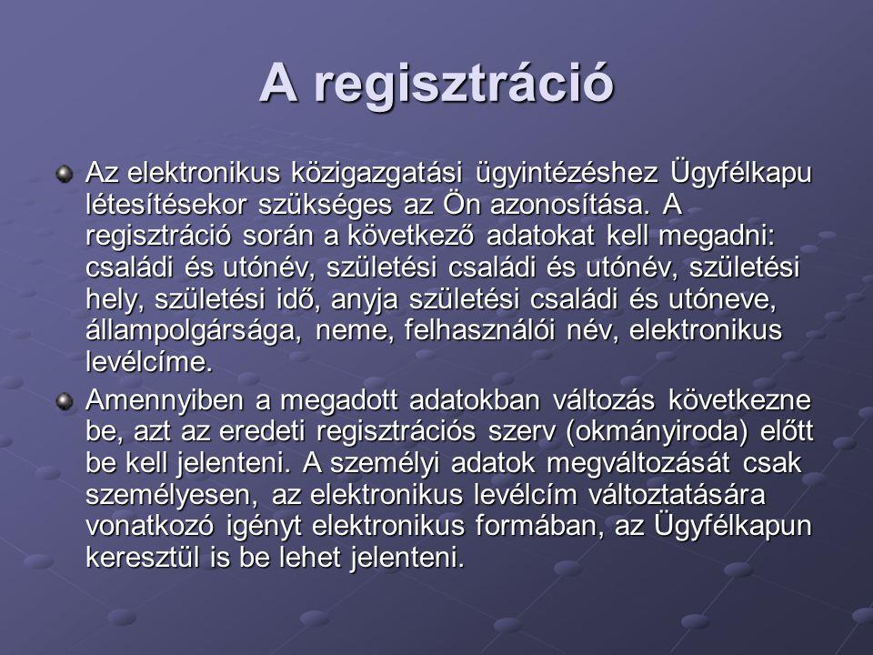 A regisztráció Az elektronikus közigazgatási ügyintézéshez Ügyfélkapu létesítésekor szükséges az Ön azonosítása. A regisztráció során a következő adat