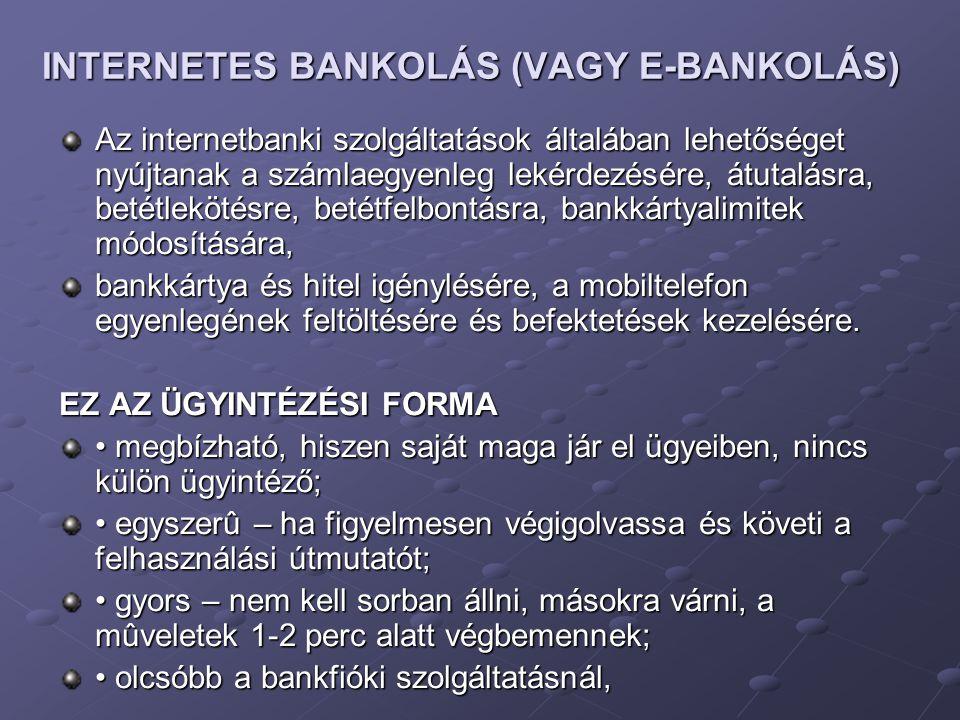 INTERNETES BANKOLÁS (VAGY E-BANKOLÁS) Az internetbanki szolgáltatások általában lehetőséget nyújtanak a számlaegyenleg lekérdezésére, átutalásra, beté