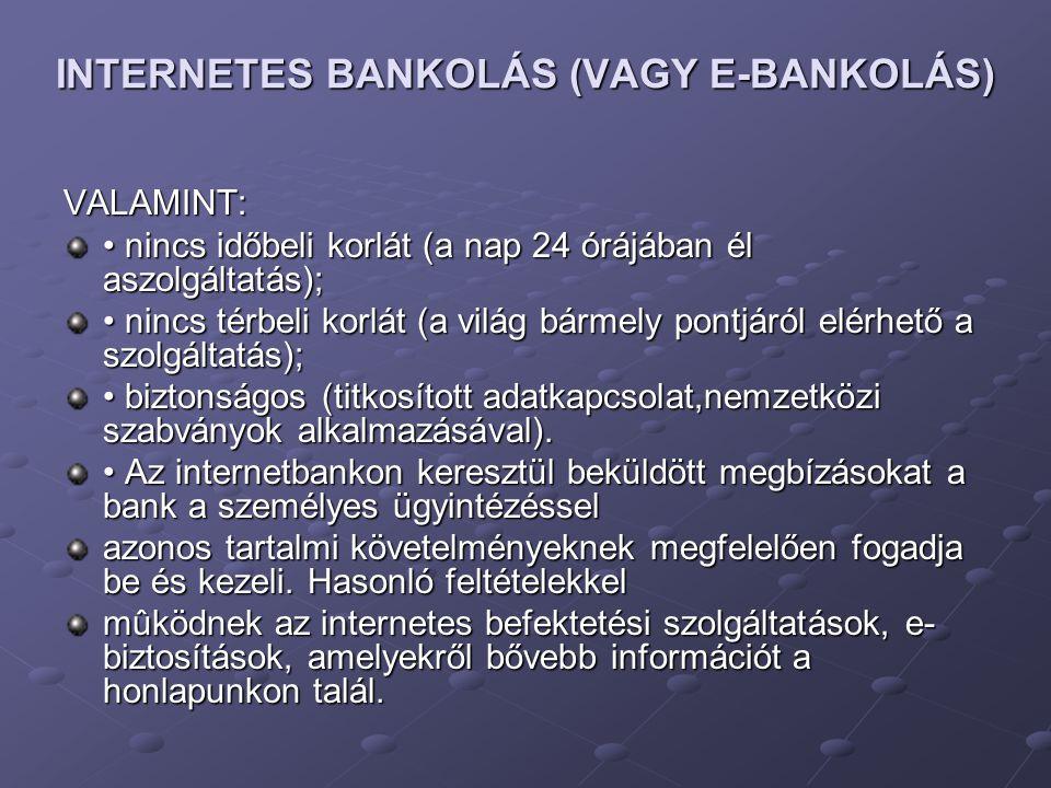 INTERNETES BANKOLÁS (VAGY E-BANKOLÁS) VALAMINT: • nincs időbeli korlát (a nap 24 órájában él aszolgáltatás); • nincs térbeli korlát (a világ bármely p