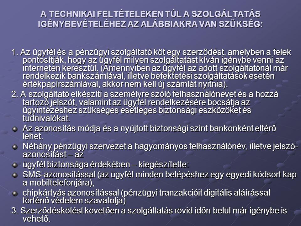 A TECHNIKAI FELTÉTELEKEN TÚL A SZOLGÁLTATÁS IGÉNYBEVÉTELÉHEZ AZ ALÁBBIAKRA VAN SZÜKSÉG: 1. Az ügyfél és a pénzügyi szolgáltató köt egy szerződést, ame