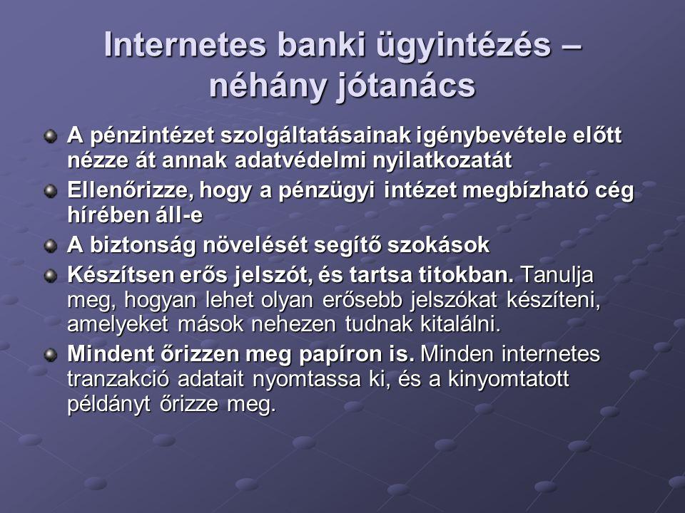 Internetes banki ügyintézés – néhány jótanács A pénzintézet szolgáltatásainak igénybevétele előtt nézze át annak adatvédelmi nyilatkozatát Ellenőrizze