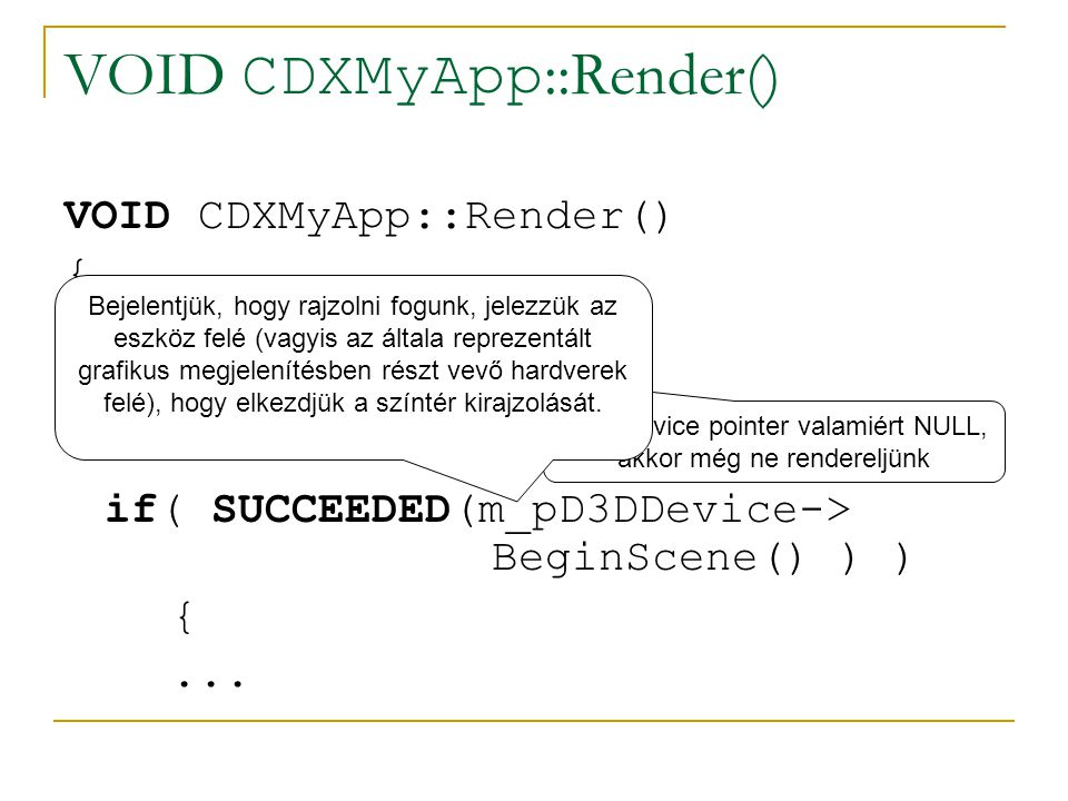 VOID CDXMyApp ::Render() { if (!m_pD3DDevice) return; if( SUCCEEDED(m_pD3DDevice-> BeginScene() ) ) {...
