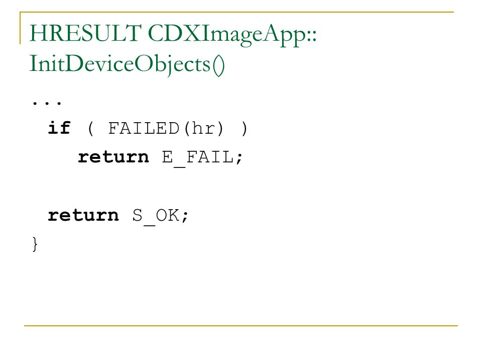 HRESULT CDXImageApp:: InitDeviceObjects()... if ( FAILED(hr) ) return E_FAIL; return S_OK; }