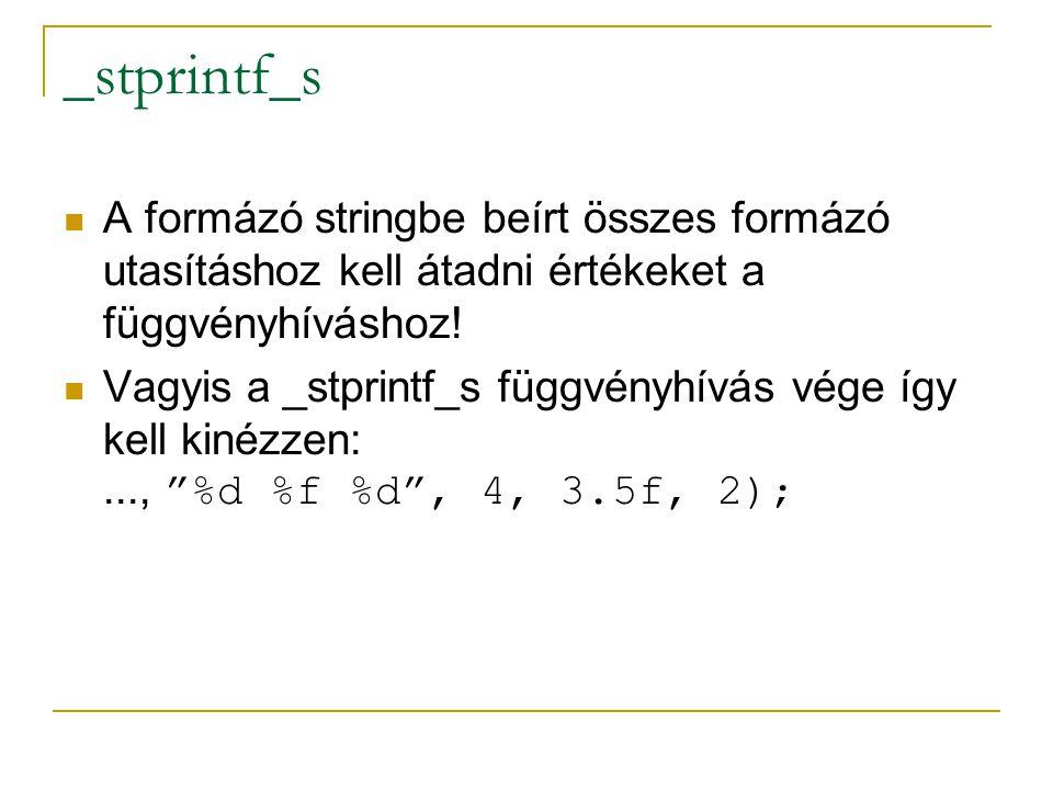 _stprintf_s  A formázó stringbe beírt összes formázó utasításhoz kell átadni értékeket a függvényhíváshoz.