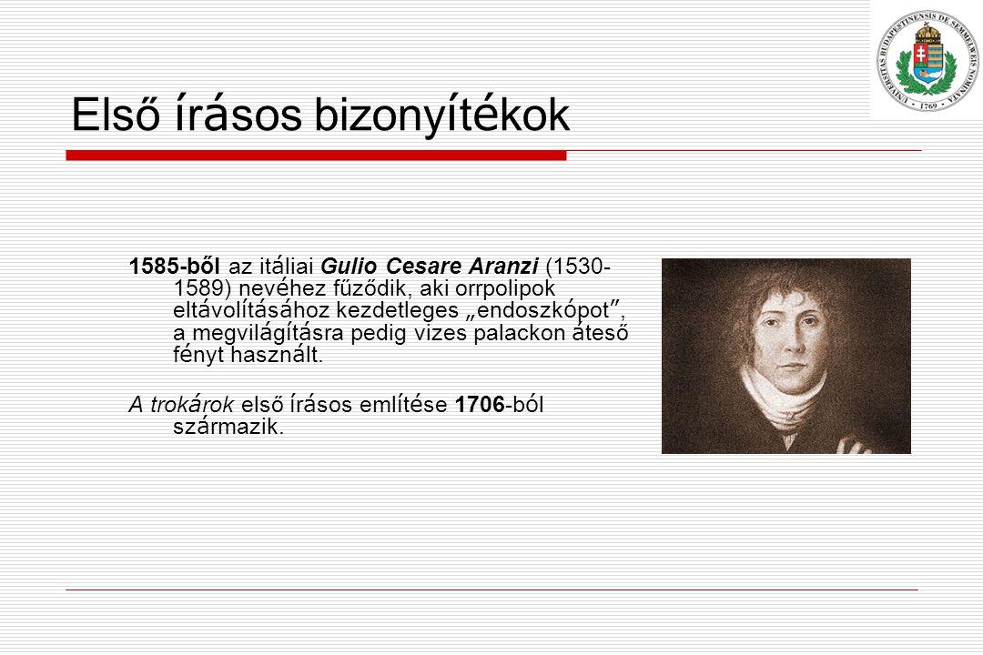 """Első í r á sos bizony í t é kok 1585-ből az it á liai Gulio Cesare Aranzi (1530- 1589) nev é hez fűződik, aki orrpolipok elt á vol í t á s á hoz kezdetleges """" endoszk ó pot , a megvil á g í t á sra pedig vizes palackon á teső f é nyt haszn á lt."""