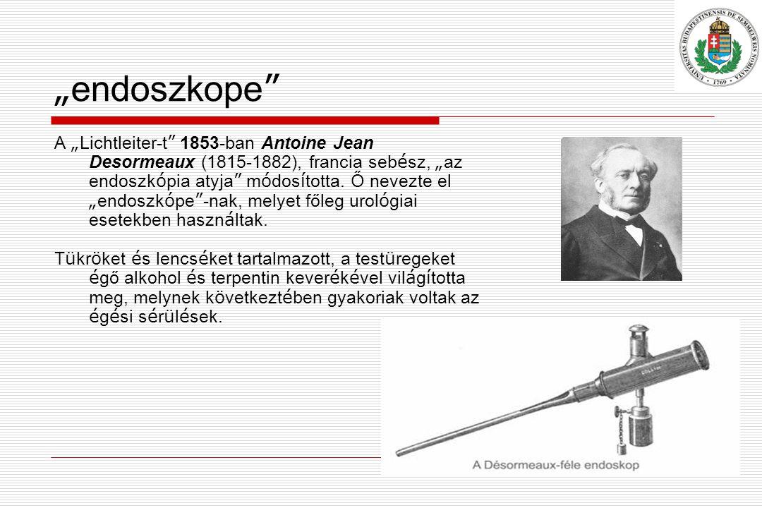 """ endoszkope A "" Lichtleiter-t 1853-ban Antoine Jean Desormeaux (1815-1882), francia seb é sz, "" az endoszk ó pia atyja m ó dos í totta."