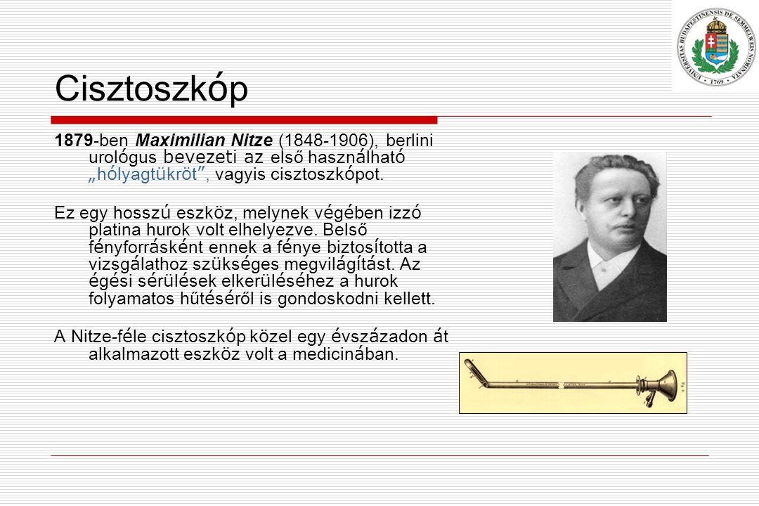 """Cisztoszk ó p 1879-ben Maximilian Nitze (1848-1906), berlini urol ó gus bevezeti az első haszn á lhat ó """" h ó lyagt ü kr ö t , vagyis cisztoszk ó pot."""