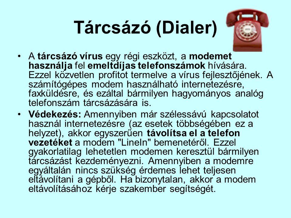 Tárcsázó (Dialer) •A tárcsázó vírus egy régi eszközt, a modemet használja fel emeltdíjas telefonszámok hívására. Ezzel közvetlen profitot termelve a v