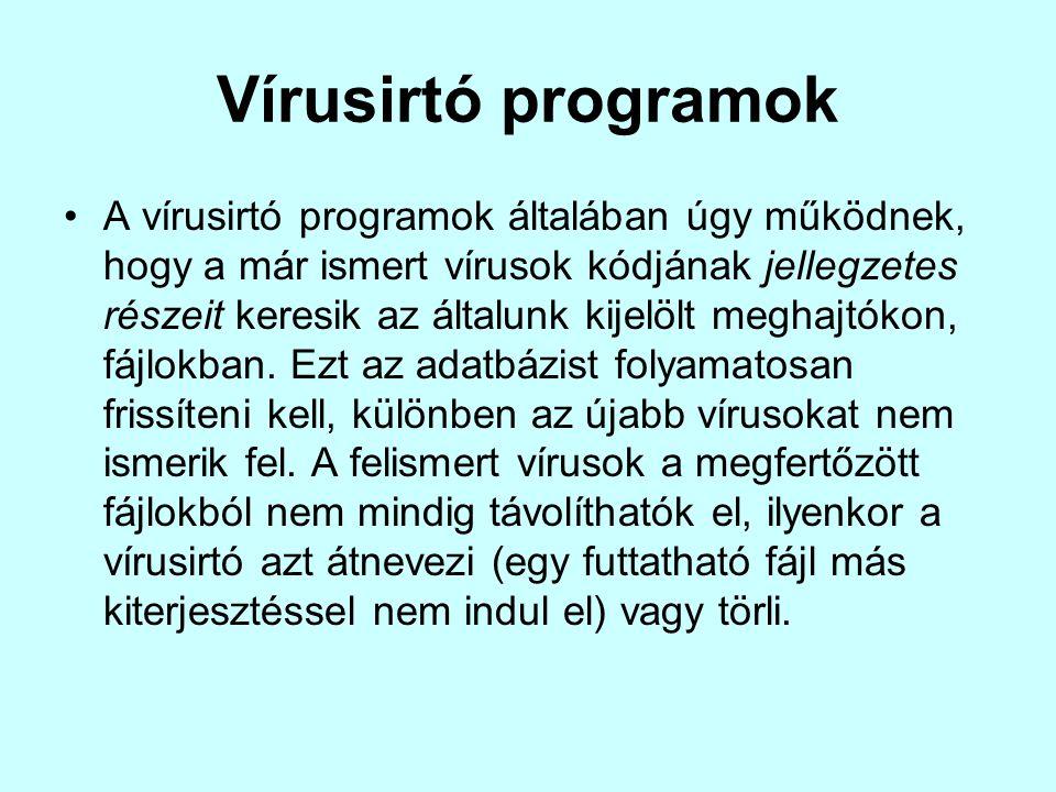 Vírusirtó programok •A vírusirtó programok általában úgy működnek, hogy a már ismert vírusok kódjának jellegzetes részeit keresik az általunk kijelölt