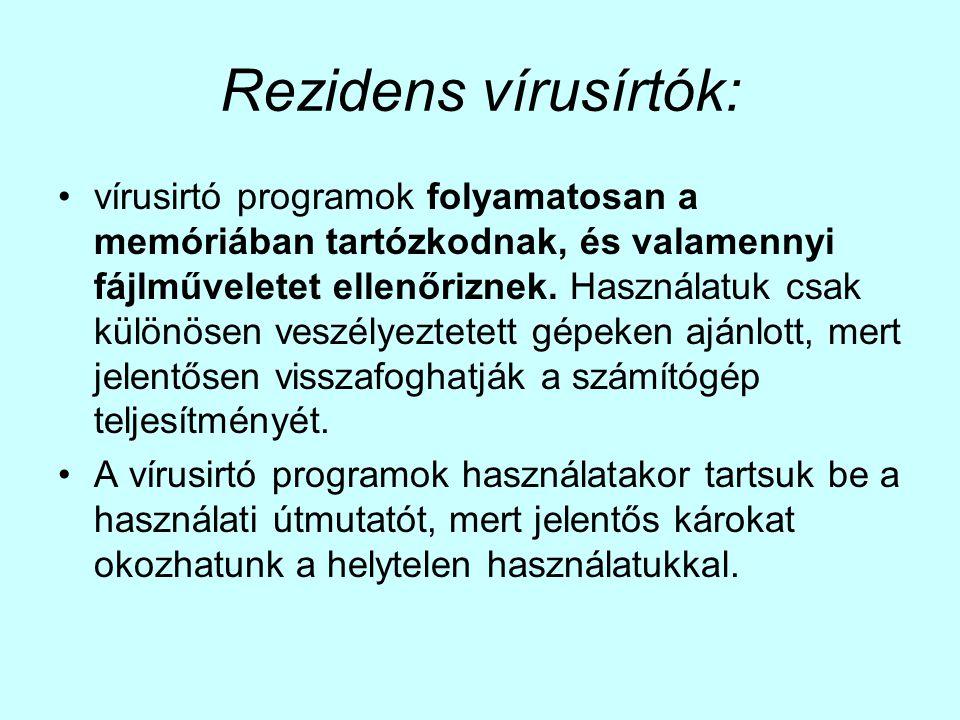 Rezidens vírusírtók: •vírusirtó programok folyamatosan a memóriában tartózkodnak, és valamennyi fájlműveletet ellenőriznek. Használatuk csak különösen