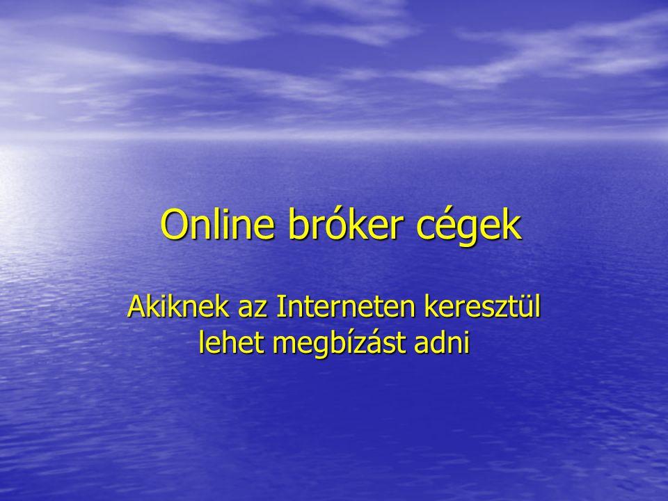 Online bróker cégek Online bróker cégek Akiknek az Interneten keresztül lehet megbízást adni