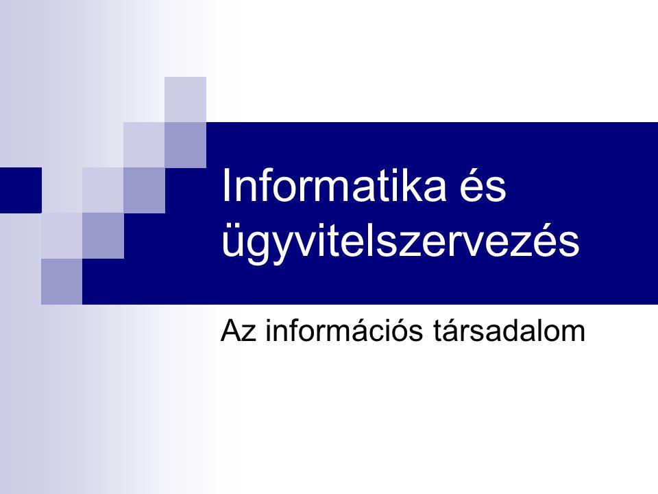 Informatika és ügyvitelszervezés Az információs társadalom
