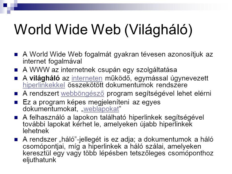 World Wide Web (Világháló)  A World Wide Web fogalmát gyakran tévesen azonosítjuk az internet fogalmával  A WWW az internetnek csupán egy szolgáltat