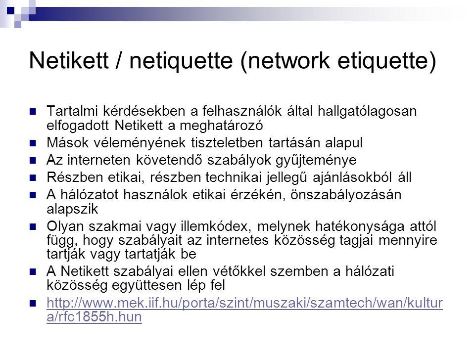 Netikett / netiquette (network etiquette)  Tartalmi kérdésekben a felhasználók által hallgatólagosan elfogadott Netikett a meghatározó  Mások vélemé