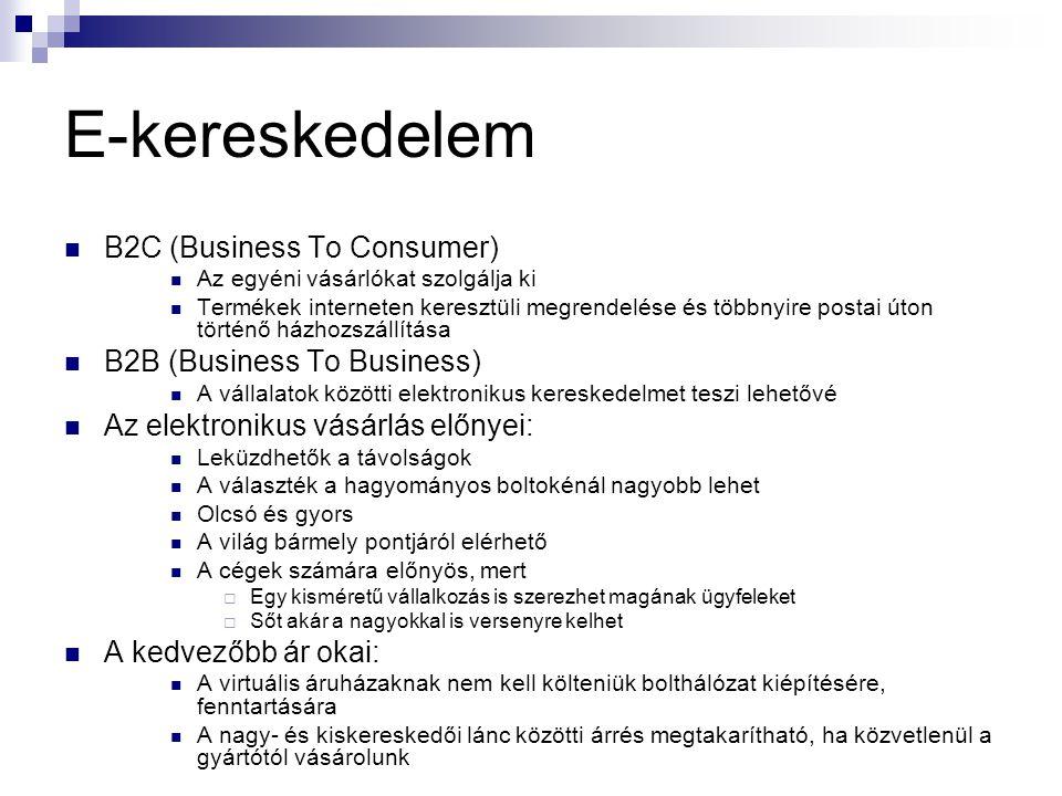 E-kereskedelem  B2C (Business To Consumer)  Az egyéni vásárlókat szolgálja ki  Termékek interneten keresztüli megrendelése és többnyire postai úton