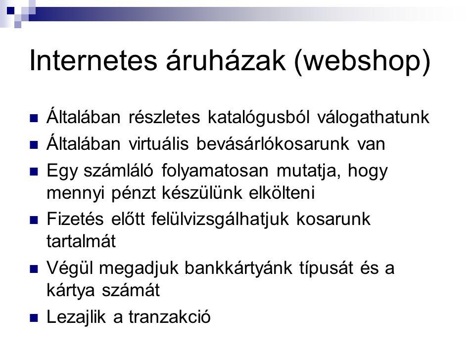 Internetes áruházak (webshop)  Általában részletes katalógusból válogathatunk  Általában virtuális bevásárlókosarunk van  Egy számláló folyamatosan