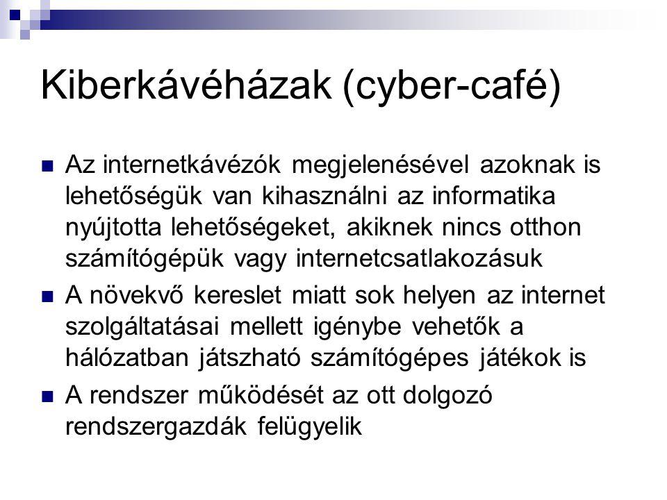 Kiberkávéházak (cyber-café)  Az internetkávézók megjelenésével azoknak is lehetőségük van kihasználni az informatika nyújtotta lehetőségeket, akiknek