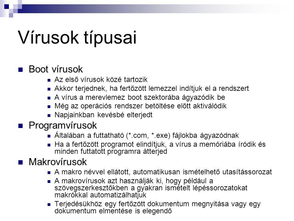 Vírusok típusai  Boot vírusok  Az első vírusok közé tartozik  Akkor terjednek, ha fertőzött lemezzel indítjuk el a rendszert  A vírus a merevlemez