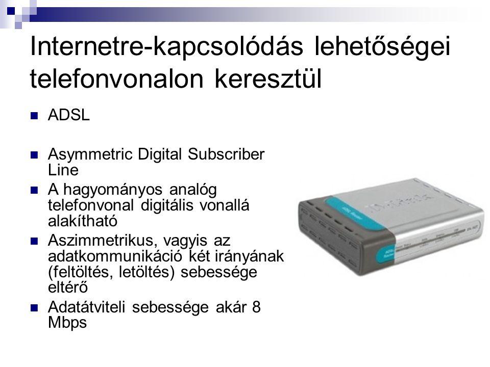 Internetre-kapcsolódás lehetőségei telefonvonalon keresztül  ADSL  Asymmetric Digital Subscriber Line  A hagyományos analóg telefonvonal digitális