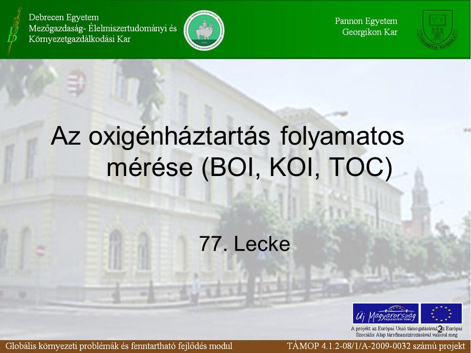 2 Az oxigénháztartás folyamatos mérése (BOI, KOI, TOC) 77. Lecke