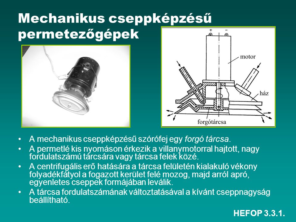 HEFOP 3.3.1. Mechanikus cseppképzésű permetezőgépek •A mechanikus cseppképzésű szórófej egy forgó tárcsa. •A permetlé kis nyomáson érkezik a villanymo