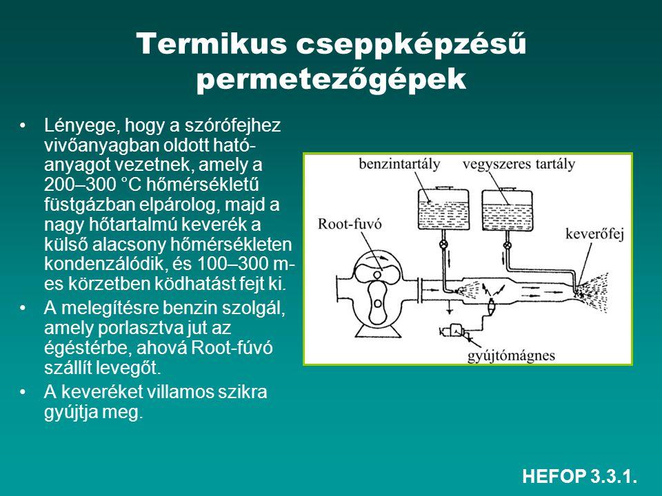 HEFOP 3.3.1. Termikus cseppképzésű permetezőgépek •Lényege, hogy a szórófejhez vivőanyagban oldott ható- anyagot vezetnek, amely a 200–300 °C hőmérsék