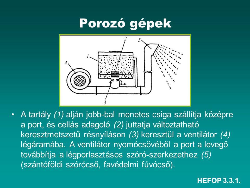 HEFOP 3.3.1. Porozó gépek •A tartály (1) alján jobb-bal menetes csiga szállítja középre a port, és cellás adagoló (2) juttatja változtatható keresztme