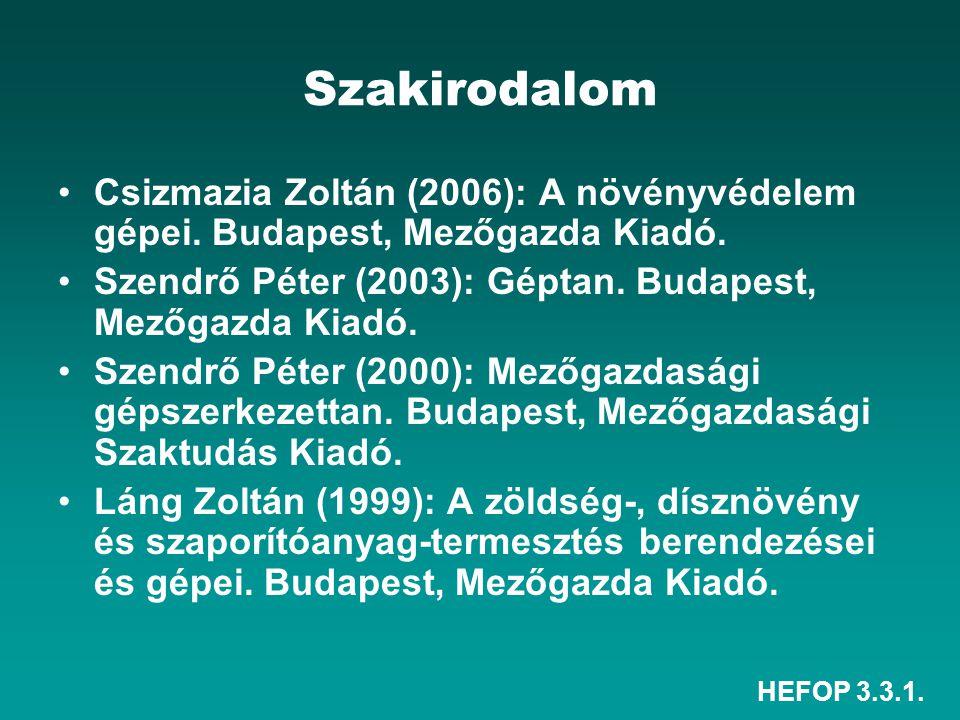 HEFOP 3.3.1. Szakirodalom •Csizmazia Zoltán (2006): A növényvédelem gépei. Budapest, Mezőgazda Kiadó. •Szendrő Péter (2003): Géptan. Budapest, Mezőgaz