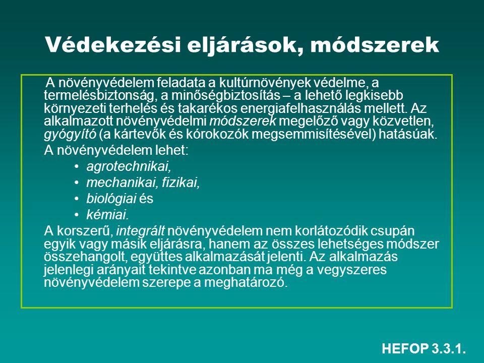 HEFOP 3.3.1. Védekezési eljárások, módszerek A növényvédelem feladata a kultúrnövények védelme, a termelésbiztonság, a minőségbiztosítás – a lehető le