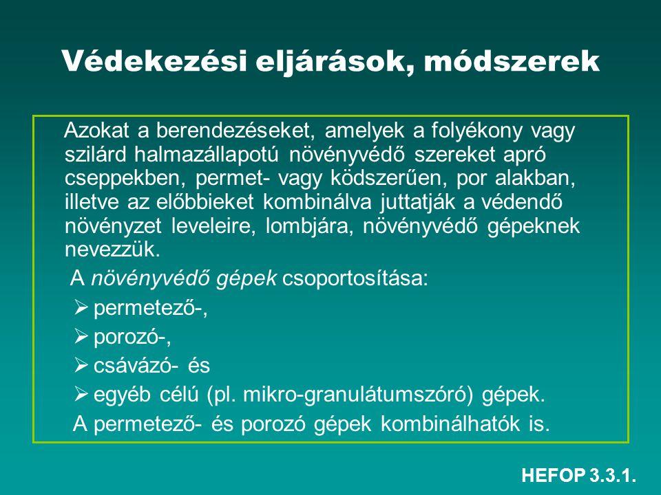 HEFOP 3.3.1. Védekezési eljárások, módszerek Azokat a berendezéseket, amelyek a folyékony vagy szilárd halmazállapotú növényvédő szereket apró cseppek