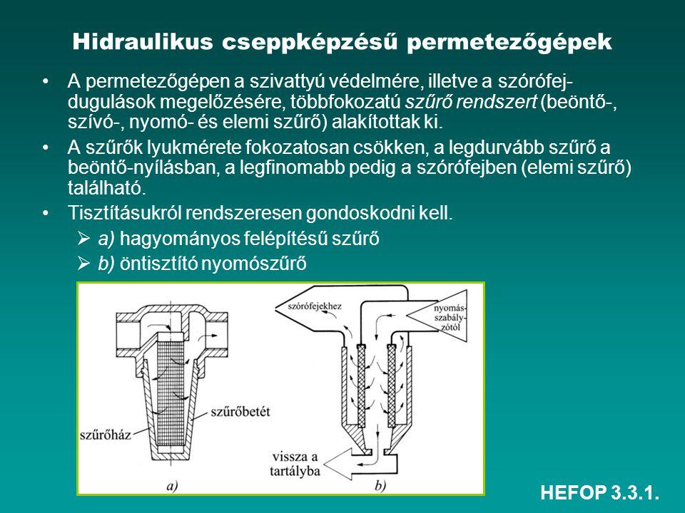 HEFOP 3.3.1. Hidraulikus cseppképzésű permetezőgépek •A permetezőgépen a szivattyú védelmére, illetve a szórófej- dugulások megelőzésére, többfokozatú