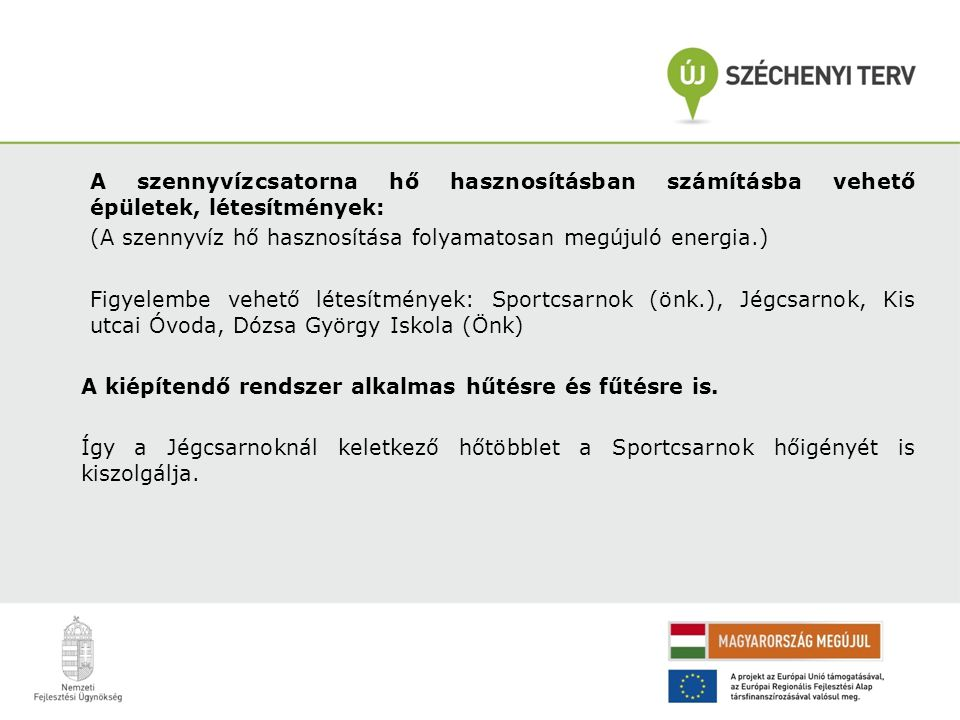 A szennyvízcsatorna hő hasznosításban számításba vehető épületek, létesítmények: (A szennyvíz hő hasznosítása folyamatosan megújuló energia.) Figyelem