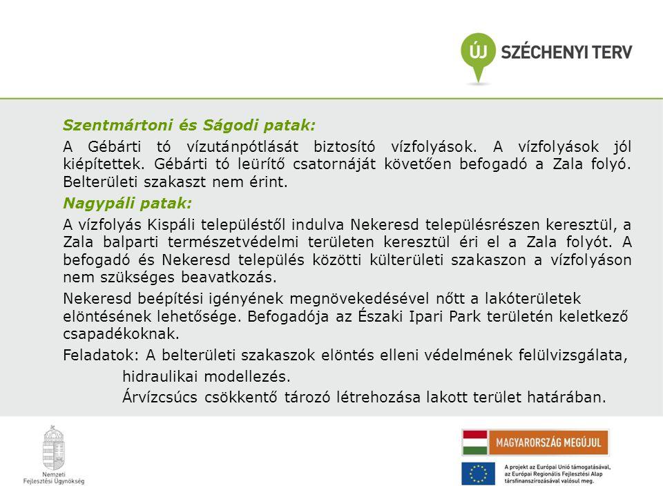 Szentmártoni és Ságodi patak: A Gébárti tó vízutánpótlását biztosító vízfolyások. A vízfolyások jól kiépítettek. Gébárti tó leürítő csatornáját követő