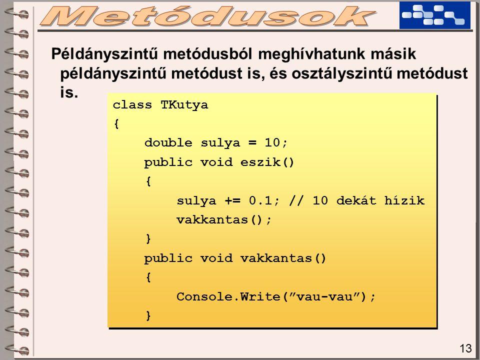 13 Példányszintű metódusból meghívhatunk másik példányszintű metódust is, és osztályszintű metódust is.