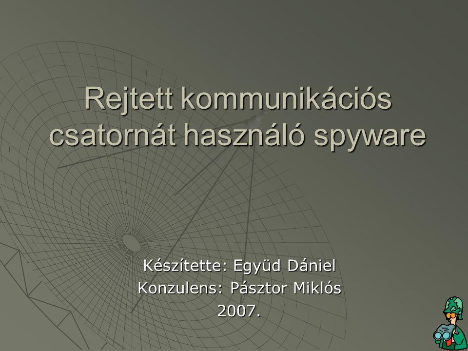 Rejtett kommunikációs csatornát használó spyware Készítette: Együd Dániel Konzulens: Pásztor Miklós 2007.