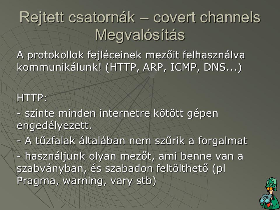 Rejtett csatornák – covert channels Megvalósítás A protokollok fejléceinek mezőit felhasználva kommunikálunk.