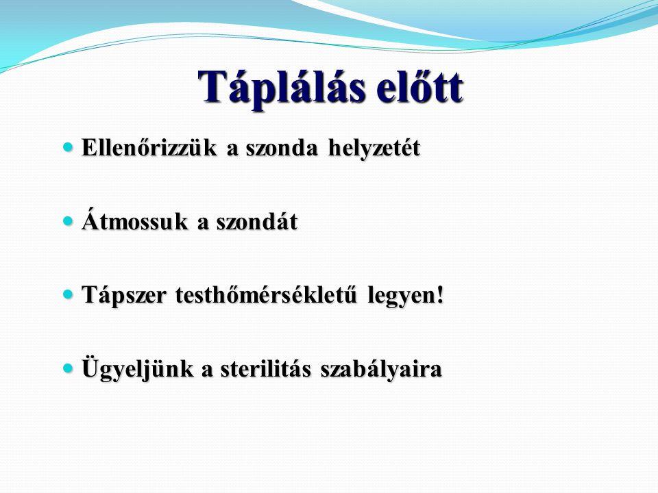 Táplálás előtt  Ellenőrizzük a szonda helyzetét  Átmossuk a szondát  Tápszer testhőmérsékletű legyen!  Ügyeljünk a sterilitás szabályaira