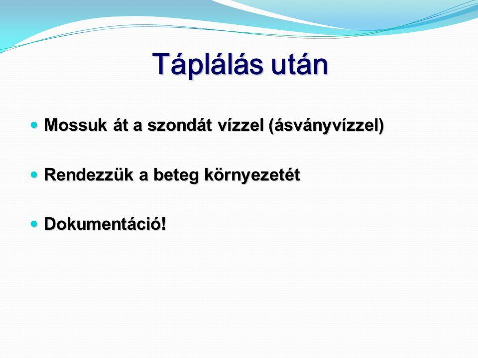 Táplálás után  Mossuk át a szondát vízzel (ásványvízzel)  Rendezzük a beteg környezetét  Dokumentáció!