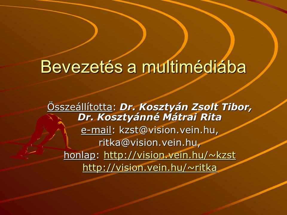 Bevezetés a multimédiába Összeállította: Dr. Kosztyán Zsolt Tibor, Dr. Kosztyánné Mátrai Rita e-mail: kzst@vision.vein.hu, ritka@vision.vein.hu, honla