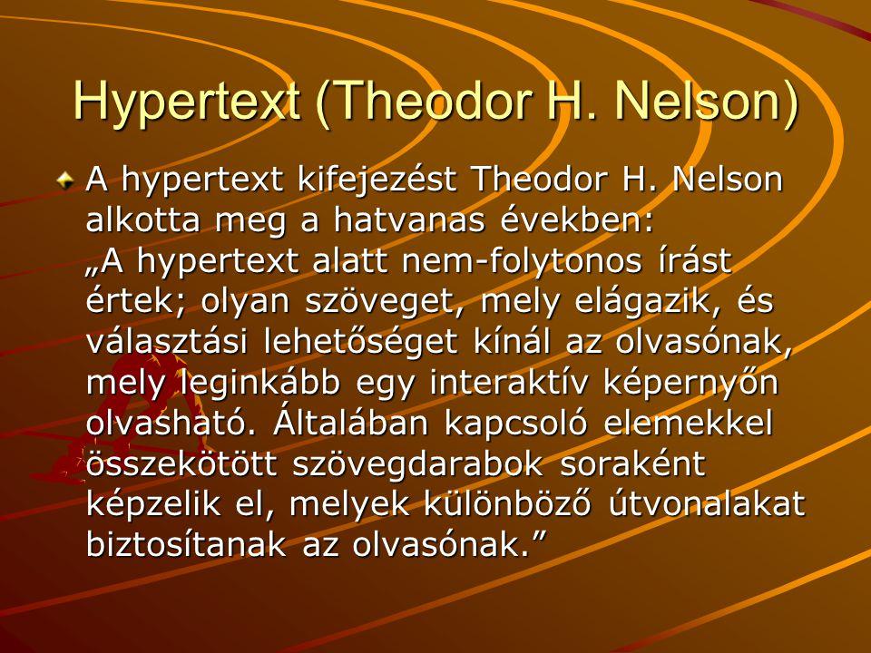 """Hypertext (Theodor H. Nelson) A hypertext kifejezést Theodor H. Nelson alkotta meg a hatvanas években: """"A hypertext alatt nem-folytonos írást értek; o"""